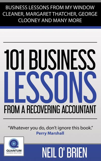 101 Business Lessons From A Recovering Accountant, Neil O'Brien