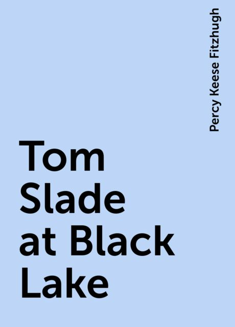 Tom Slade at Black Lake, Percy Keese Fitzhugh
