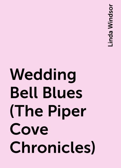 Wedding Bell Blues (The Piper Cove Chronicles), Linda Windsor
