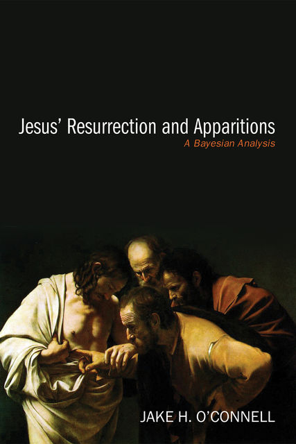 Jesus' Resurrection and Apparitions, Jake H. O'Connell