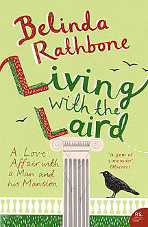 Living with the Laird: A Love Affair with a Man and his Mansion, Belinda Rathbone