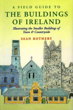 A Field Guide to the Buildings of Ireland, Sean Rothery, Maurice Craig