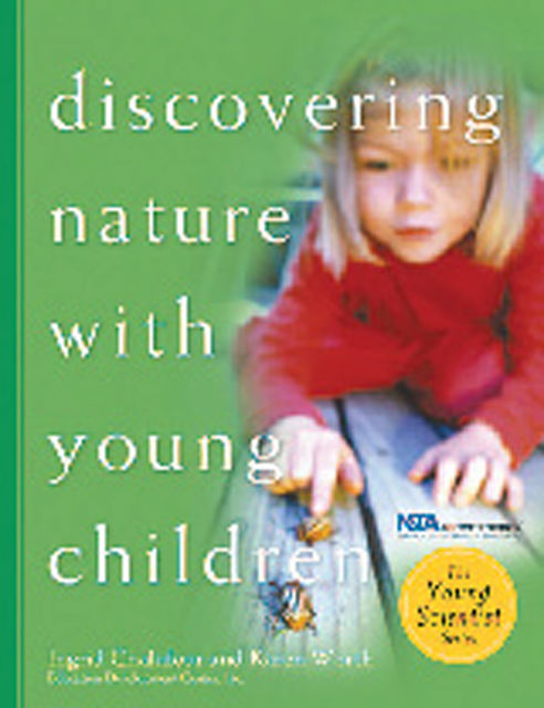 Discovering Nature with Young Children, Ingrid Chalufour, Karen Worth