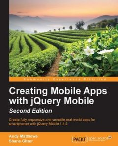 Creating Mobile Apps with jQuery Mobile – Second Edition, Andy Matthews, Shane Gliser