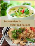 Tasty Authentic Thai Food Recipes, Andrew Rainier