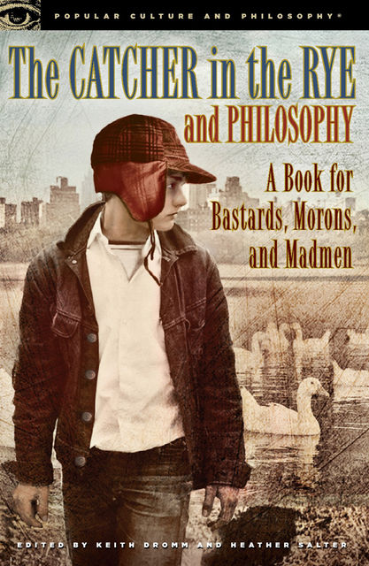 The Catcher in the Rye and Philosophy, Heather Salter, Keith Dromm