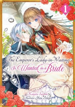 The Emperor's Lady-in-Waiting Is Wanted as a Bride: Volume 1, Kanata Satsuki