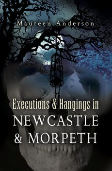 Executions & Hangings in Newcastle & Morpeth, Maureen Anderson