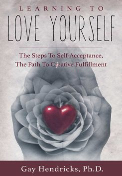 Learning To Love Yourself, Ph.D., Gay Hendricks