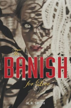 To Banish For Love, M.R. Smith