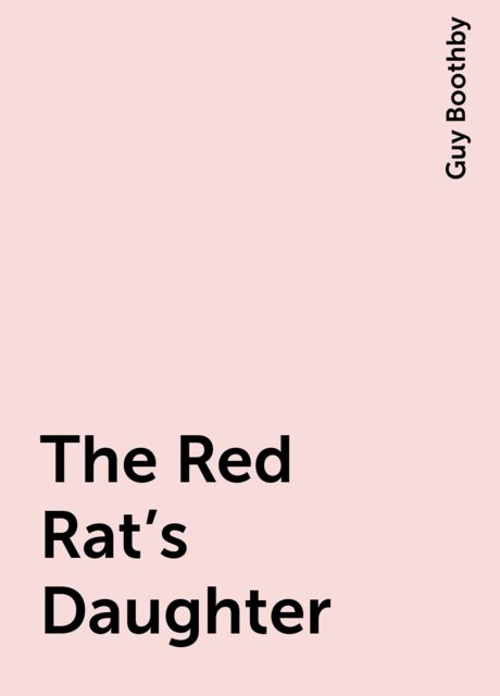 The Red Rat's Daughter, Guy Boothby