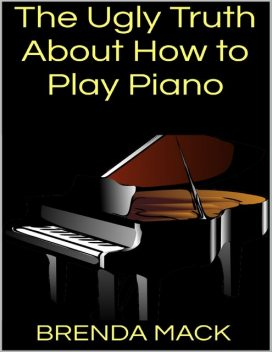 The Ugly Truth About How to Play Piano, Brenda Mack