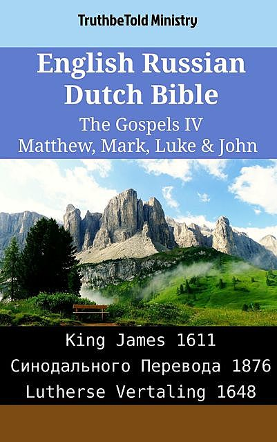 English Russian Dutch Bible – The Gospels III – Matthew, Mark, Luke & John, TruthBeTold Ministry
