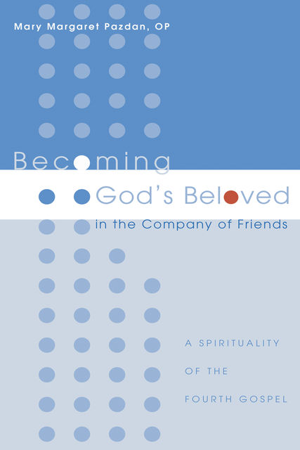 Becoming God's Beloved in the Company of Friends, Mary Margaret Pazdan