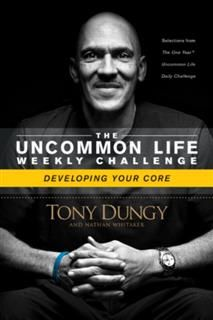 Uncommon Life Weekly Challenge – Developing Your Core, Tony Dungy