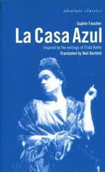 La Casa Azul: Inspired by the writings of Frida Kahlo, Neil Bartlett, Sophie Faucher