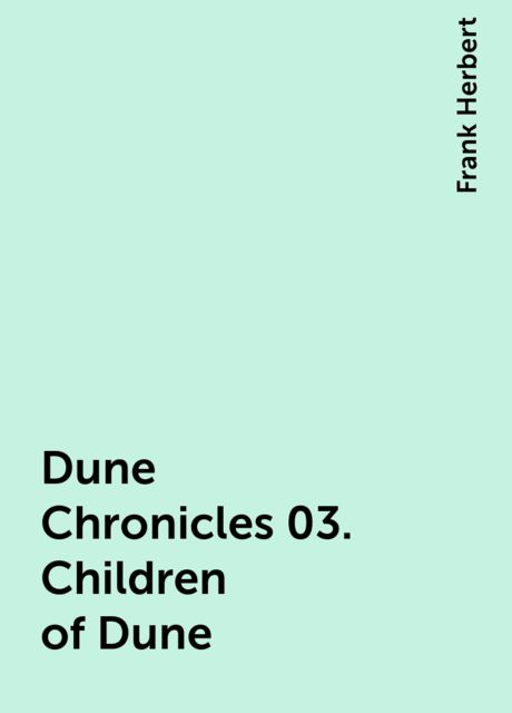 Dune Chronicles 03. Children of Dune, Frank Herbert