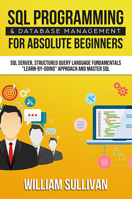 SQL Programming & Database Management For Absolute Beginners, William Sullivan