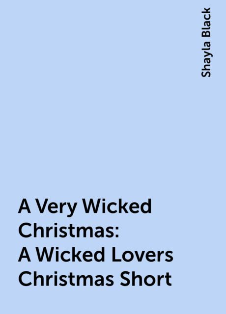 A Very Wicked Christmas: A Wicked Lovers Christmas Short, Shayla Black