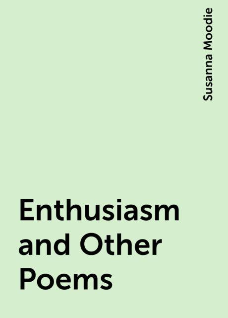 Enthusiasm and Other Poems, Susanna Moodie