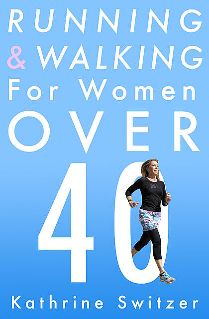 Running & Walking for Women Over 40, Kathrine Switzer