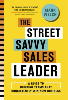 The Street Savvy Sales Leader, Mark Welch