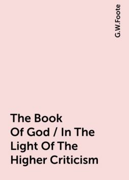 The Book Of God / In The Light Of The Higher Criticism, G.W.Foote