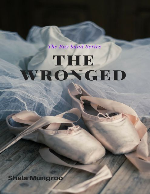 The Wronged (The Boy Band Series), Shala Mungroo