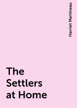 The Settlers at Home, Harriet Martineau