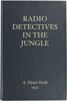 The Radio Detectives in the Jungle, A.Hyatt Verrill