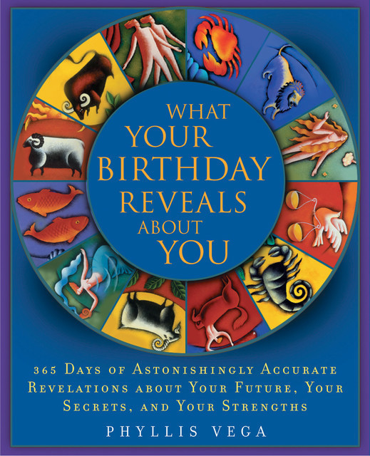 What Your Birthday Reveals About You, Phyllis Vega