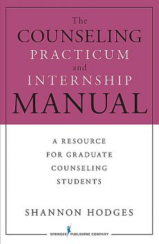 The Counseling Practicum and Internship Manual, LMHC, ACS, Shannon Hodges, NCC