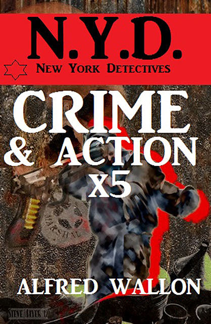 N.Y.D. – Crime und Action mal 5 – Sammelband (N.Y.D. – New York Detectives), Alfred Wallon