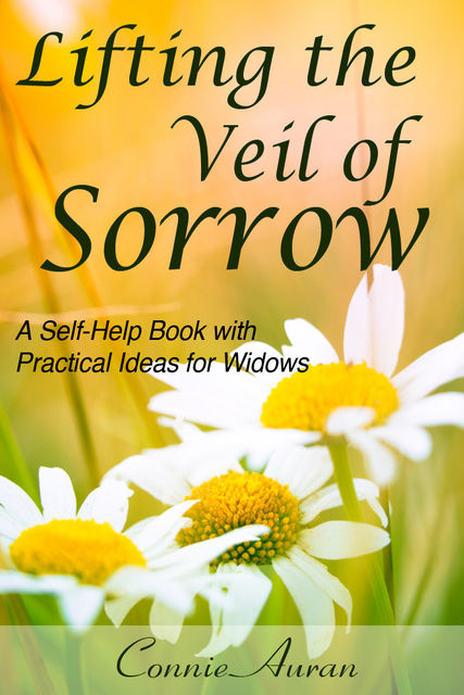 Lifting the Veil of Sorrow, A Self-Help Book with Practical Ideas for Widows, Connie LPN Auran