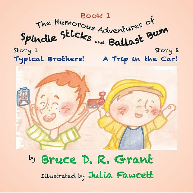 The Humorous Adventures of Spindle Sticks and Ballast Bum (Book 1), Bruce D.R. Grant