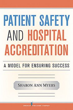 Patient Safety and Hospital Accreditation, MSN, RN, CPHQ, CPHRM, FACHE, FAIHQ, MSB, Sharon Ann Myers