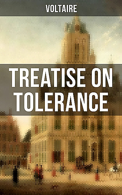Voltaire: Treatise on Tolerance, Voltaire