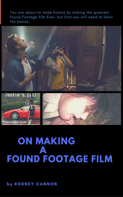 On Making A Found Footage Film, rodney cannon