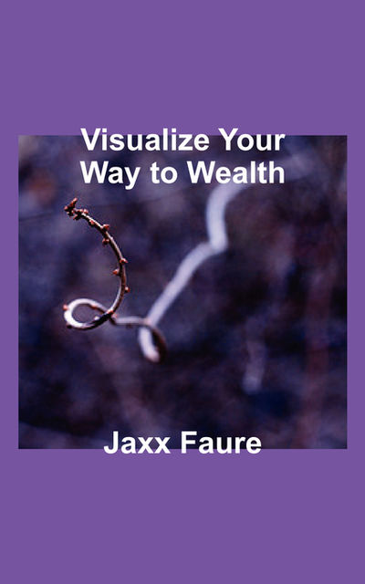 Visualize Your Way to Wealth, Jaxx Faure