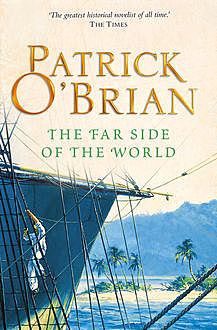 The Far Side of the World: Aubrey/Maturin series, book 10, Patrick O'Brian