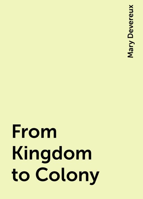 From Kingdom to Colony, Mary Devereux