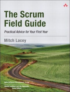 The Scrum Field Guide: Practical Advice for Your First Year (Agile Software Development Series), Mitch Lacey