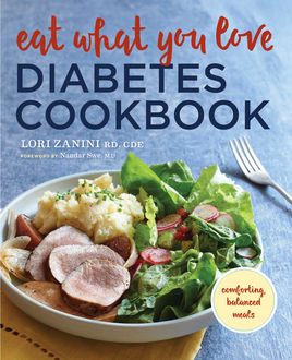 Eat What You Love Diabetic Cookbook, R.D, CDE, Lori Zanini