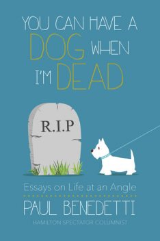 You Can Have a Dog When I'm Dead, Paul Benedetti