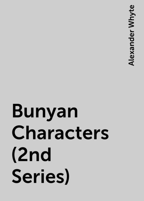 Bunyan Characters (2nd Series), Alexander Whyte
