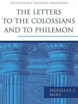 The Letters to the Colossians and to Philemon (Pillar New Testament Commentary), Douglas J. Moo