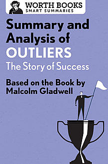 Summary and Analysis of Outliers: The Story of Success, Worth Books