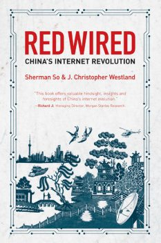 Red Wired. China's Internet revolution, J.Christopher Westland, Shermon So