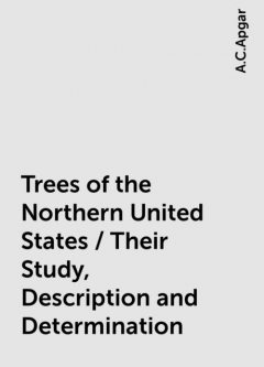 Trees of the Northern United States / Their Study, Description and Determination, A.C.Apgar