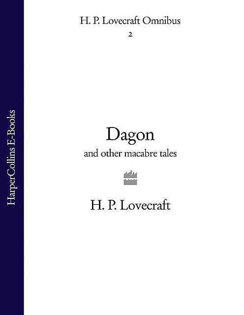 Dagon and Other Macabre Tales (H. P. Lovecraft Omnibus, Book 2), Howard Lovecraft